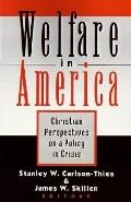 Welfare in America Christian Perspectives on a Policy in Crisis
