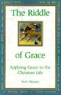 Riddle of Grace Applying Grace to the Christian Life