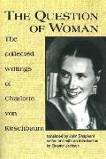 Question of Woman The Collected Writings of Charlotte Von Kirschbaum