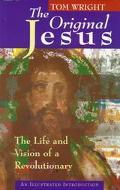 Original Jesus The Life and Vision of a Revolutionary