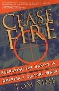 Cease Fire Searching for Sanity in America's Culture Wars