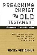 Preaching Christ from the Old Testament A Contemporary Hermeneutical Method