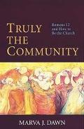 Truly the Community Romans 12 and How to Be the Church