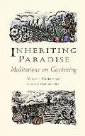 Inheriting Paradise Meditations on Gardening