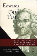 Edwards in Our Time: Jonathan Edwards and the Shaping of American Religion - Sang Hyun Hyun ...