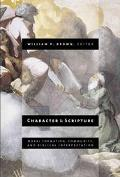Character and Scripture Moral Formation, Community, and Biblical Interpretation