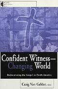 Confident Witness-Changing World Rediscovering the Gospel in North America