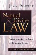 Natural and Divine Law Reclaiming the Tradition for Christian Ethics