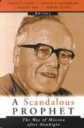 Scandalous Prophet The Way of Mission After Newbigin