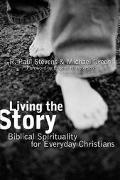 Living the Story Biblical Spirituality for Everyday Christians