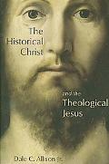 The Historical Christ and the Theological Jesus