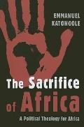 Sacrifice of Africa : A Political Theology for Africa