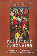 Fate of Communion The Agony of Anglicanism and the Future of a Global Church