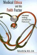 Medical Ethics and the Faith Factor: A Handbook for Clergy and Health-Care Professionals (Ho...
