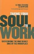 Taking Your Soul to Work : Overcoming the Nine Deadly Sins of the Workplace