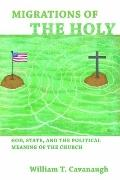 Migrations of the Holy : God, State, and the Political Meaning of the Church