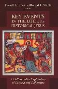 Key Events in the Life of the Historical Jesus : A Collaborative Exploration of Context and ...