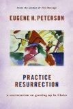 Practice Resurrection: A Conversation on Growing Up in Christ (Eugene Peterson's Five