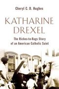 Mother Katharine Drexel : The Riches-To-Rags Life Story of an American Catholic Saint