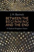 Between the Beginning and the End : A Radical Kingdom Vision