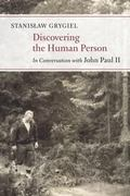 Discovering the Human Person : Conversations with John Paul II