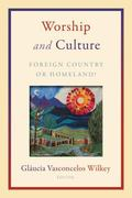 Worship and Culture : Foreign Country or Homeland?