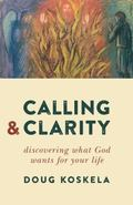 Calling and Clarity : Discerning What God Wants for Your Life
