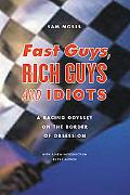 Fast Guys, Rich Guys, and Idiots A Racing Odyssey on the Border of Obsession