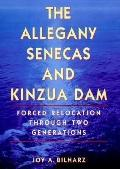 Allegany Senecas and Kinzua Dam Forced Relocation Through Two Generations