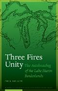 Three Fires Unity: The Anishnaabeg of the Lake Huron Borderlands (North American Indian Pros...