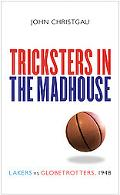 Tricksters in the Madhouse Lakers Vs. Globetrotters, 1948