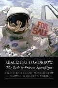 Realizing Tomorrow : The Path to Private Spaceflight
