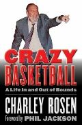 Crazy Basketball : A Life in and Out of Bounds
