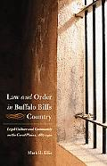Law and Order in Buffalo Bill's Country Legal Culture and Community on the Great Plains, 186...