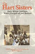 Hart Sisters Early African Caribbean Writers, Evangelicals, and Radicals