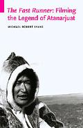 The Fast Runner: Filming the Legend of Atanarjuat (Indigenous Films)