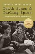 Death Zones and Darling Spies : Seven Years of Vietnam War Reporting