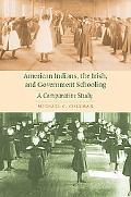 American Indians, the Irish, and Government Schooling: A Comparative Study