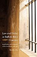 Law and Order in Buffalo Bill's Country: Legal Culture and Community on the Great Plains, 18...