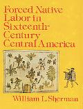 Forced Native Labor in Sixteenth-Century Central America