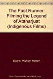 The Fast Runner: Filming the Legend of Atanarjuat (Indigenous Films)