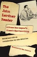 John Lardner Reader : A Press Box Legend's Classic Sportswriting