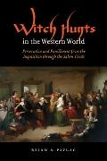 Witch Hunts in the Western World : Persecution and Punishment from the Inquisition Through t...