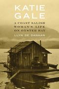 Katie Gale : A Coast Salish Woman's Life on Oyster Bay