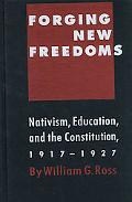 Forging New Freedoms Nativism, Education, and the Constitution, 1917-1927