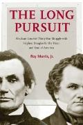 Long Pursuit : Abraham Lincoln's Thirty-Year Struggle with Stephen Douglas for the Heart and...
