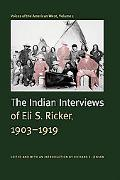Voices of the American West The Indian Interviews of Eli S. Ricker, 1903-1919