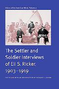 Voices of the American West The Settler And Soldier Interviews of Eli S. Ricker, 1903-1919
