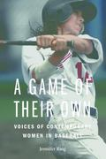 Game of Their Own : Voices of Contemporary Women in Baseball