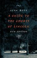Guide to the Ghosts of Lincoln, New Edition